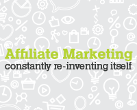 Affiliate Marketing is constantly re-inventing itself